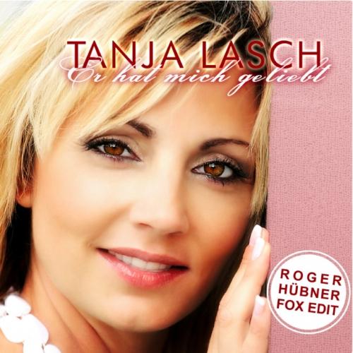Tanja Lasch - Er hat mich geliebt (Roger Hübner Fox Edit)