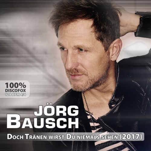Jörg Bausch - Doch Tränen wirst Du niemals sehen (2017)