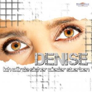 Denise - Ich würde sicher wieder sterben