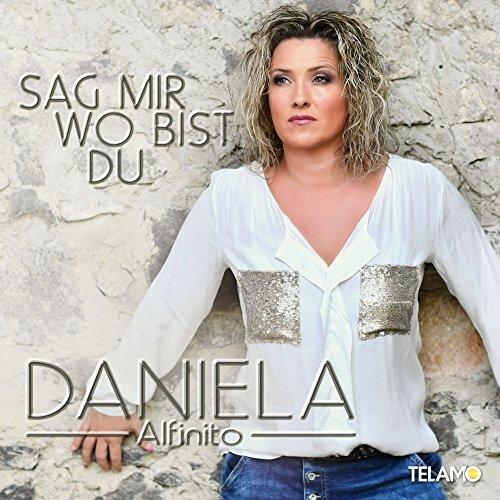 Daniela Alfinito - Sag mir wo bist Du
