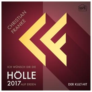 Christian Franke - Ich wünsch Dir die Hölle auf Erden 2017