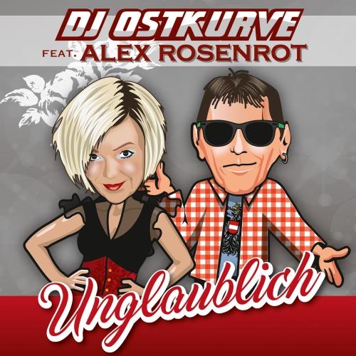 DJ Ostkurve feat. Alex Rosenrot - Unglaublich