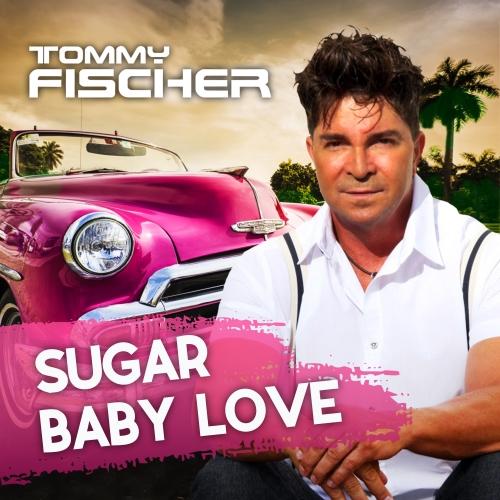 Tommy Fischer - Sugar Baby Love (Version 2018)
