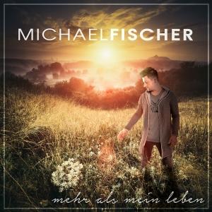 Michael Fischer - Mehr als mein Leben
