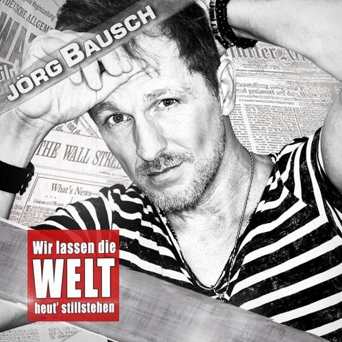 Jörg Bausch - Wir lassen die Welt heut stillstehen