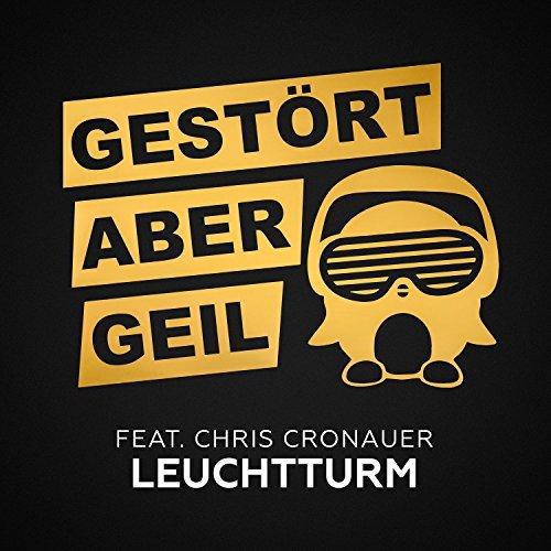 Gestört aber GeiL feat. Chris Cronauer - Leuchtturm