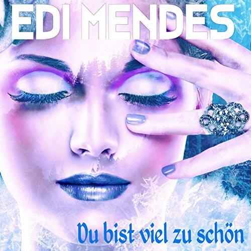 Edi Mendes - Du bist viel zu schön