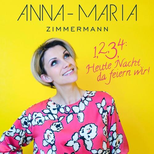 Anna-Maria Zimmermann - 1, 2, 3, 4: Heute Nacht da feiern wir!