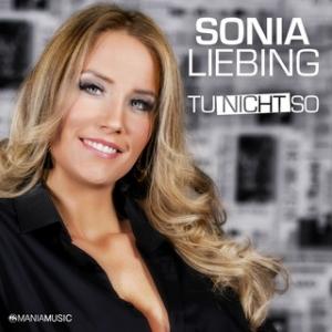 Sonia Liebing - Tu nicht so