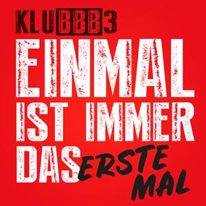 KLUBBB3 - Einmal ist immer das erste Mal