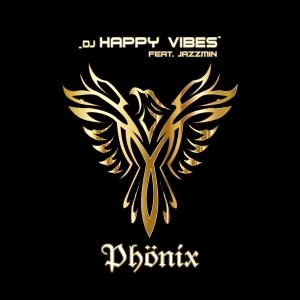 DJ Happy Vibes feat. Jazzmin - Phönix