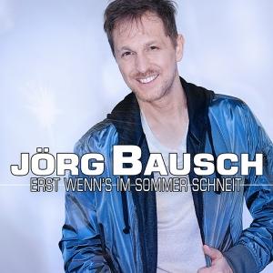Jörg Bausch - Erst wenn´s im Sommer schneit