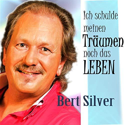 Bert Silver - Ich schulde meinen Träumen noch das Leben