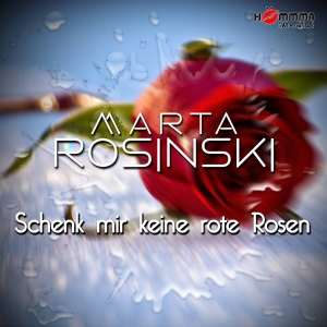 Marta Rosinski - Schenk mir keine rote Rosen