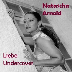 Natascha Arnold - Liebe Undercover