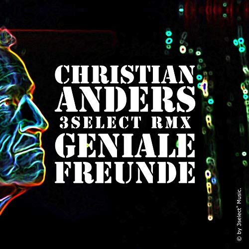 Christian Anders - Geniale Freunde - 3select RMX