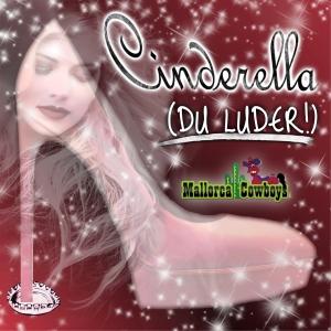 Mallorca Cowboys - Cinderella (Du Luder)