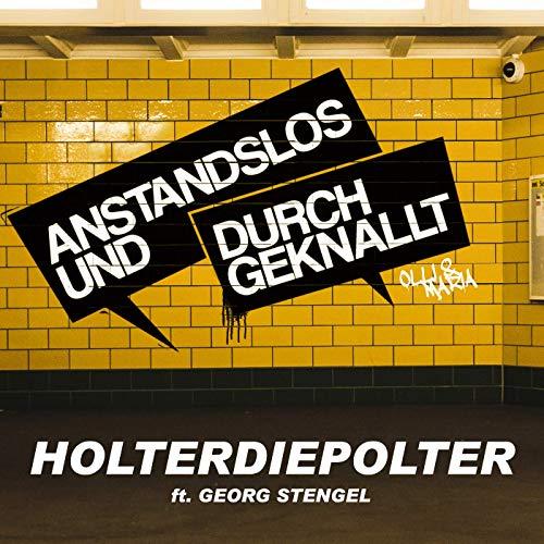 Anstandslos & Durchgeknallt feat. Georg Stengel - Holterdiepolter