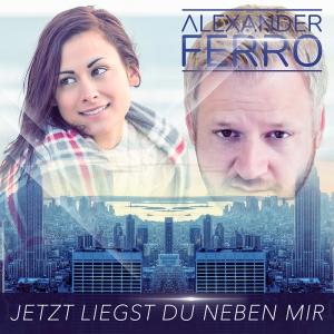 Alexander Ferro - Jetzt liegst du neben mir