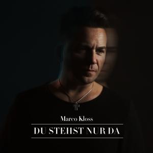 Marco Kloss - Du stehst nur da