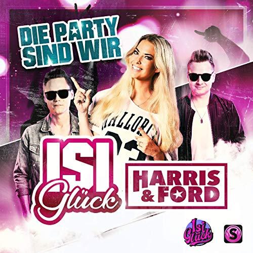 Isi Glück & Harris & Ford - Die Party sind wir