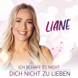 Liane - Ich schaff es nicht dich nicht zu lieben