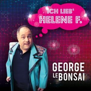 George Le Bonsai - Ich lieb Helene F.