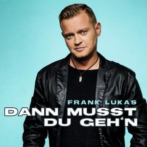 Frank Lukas - Dann musst du gehn