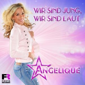 Angelique - Wir sind jung, wir sind laut