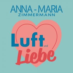 Anna-Maria Zimmermann - Luft & Liebe