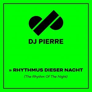 DJ Pierre - Rhythmus Dieser Nacht