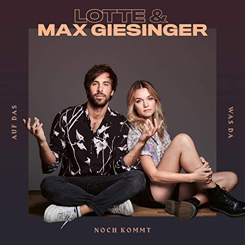 LOTTE & Max Giesinger - Auf das, was da noch kommt