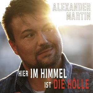 Alexander Martin - Hier im Himmel ist die Hölle