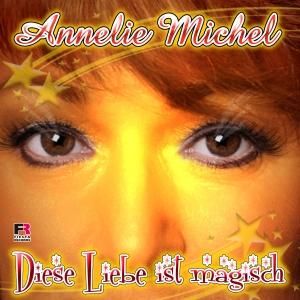 Annelie Michel - Diese Liebe ist magisch