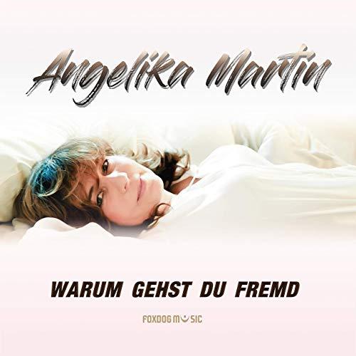 Angelika Martin - Warum gehst Du fremd