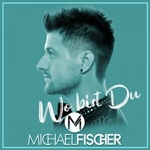 Michael Fischer - Wo bist du