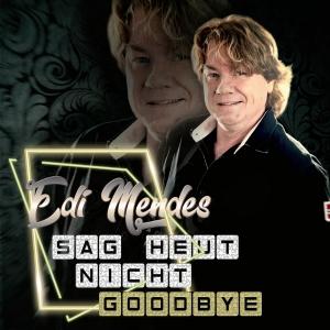 Edi Mendes - Sag heut nicht goodbye