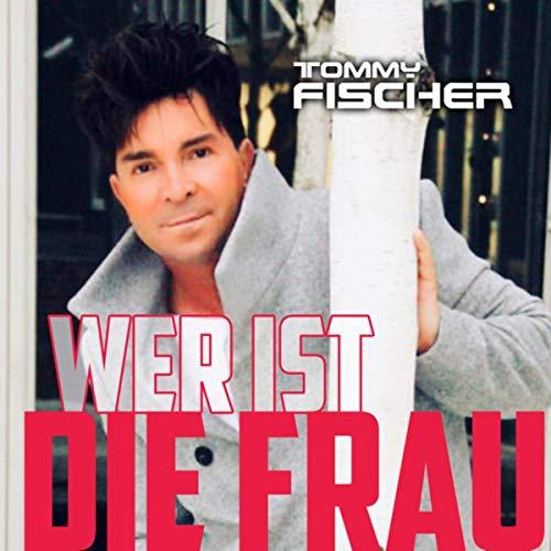 Tommy Fischer - Wer ist die Frau