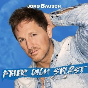 Jörg Bausch - Feier dich selbst
