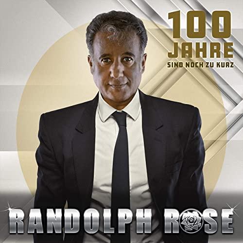 Randolph Rose - 100 Jahre sind noch zu kurz