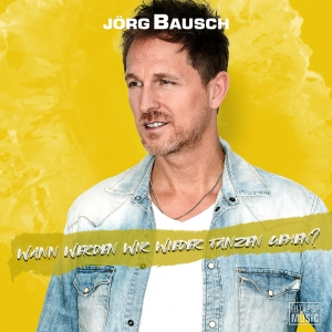 Jörg Bausch - Wann werden wir wieder tanzen gehen?