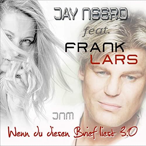 Jay Neero feat. Frank Lars - Wenn du diesen Brief liest 3.0