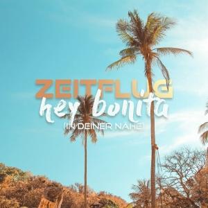 Zeitflug - Hey Bonita (In Deiner Nähe)