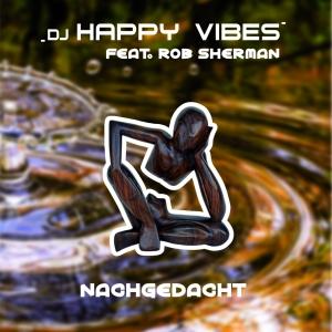 DJ Happy Vibes feat. Rob Sherman - Nachgedacht