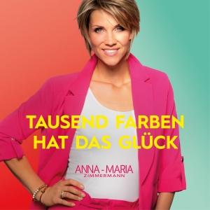 Anna-Maria Zimmermann - Tausend Farben hat das Glück