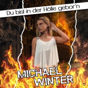 Michael Winter - Du bist in der Hölle gebor���´n