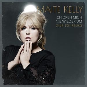Maite Kelly - Ich dreh mich nie wieder um (Nur So! Remix)