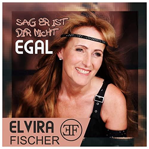 Elvira Fischer - Sag, er ist Dir nicht egal (2020)