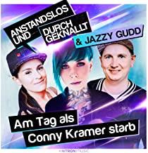 Anstandslos & Durchgeknallt & Jazzy Gudd - Am Tag als Conny Kramer starb