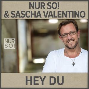 Nur So! & Sascha Valentino - Hey Du